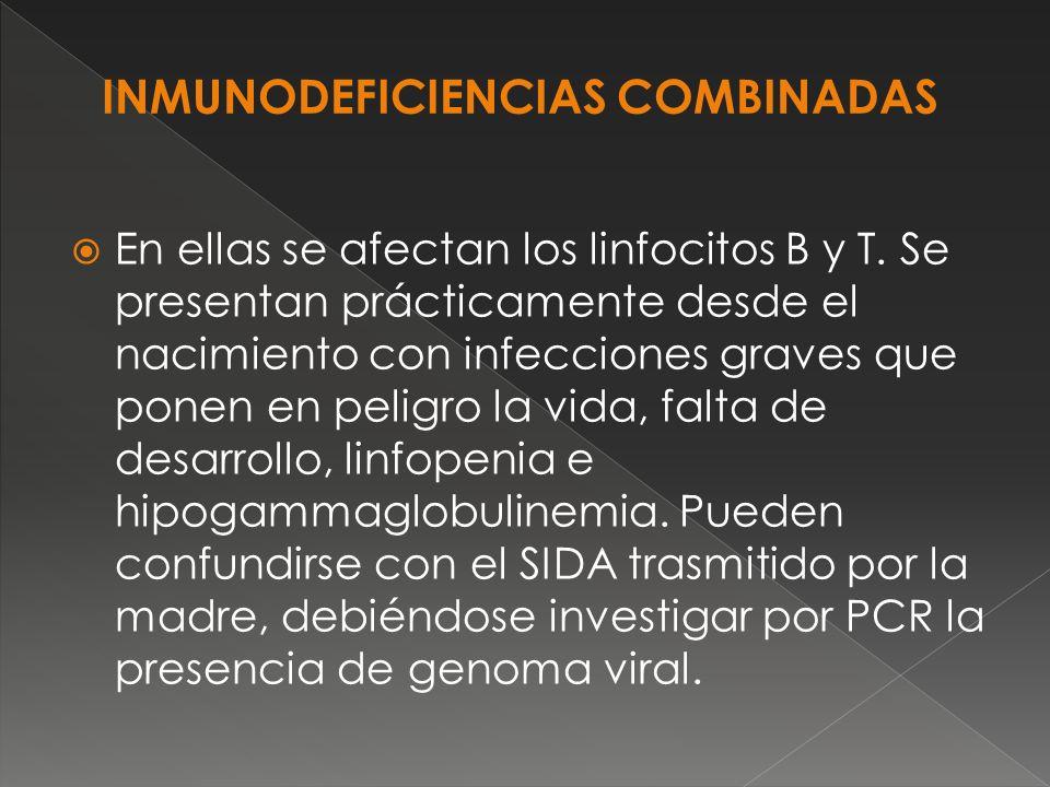 En ellas se afectan los linfocitos B y T. Se presentan prácticamente desde el nacimiento con infecciones graves que ponen en peligro la vida, falta de