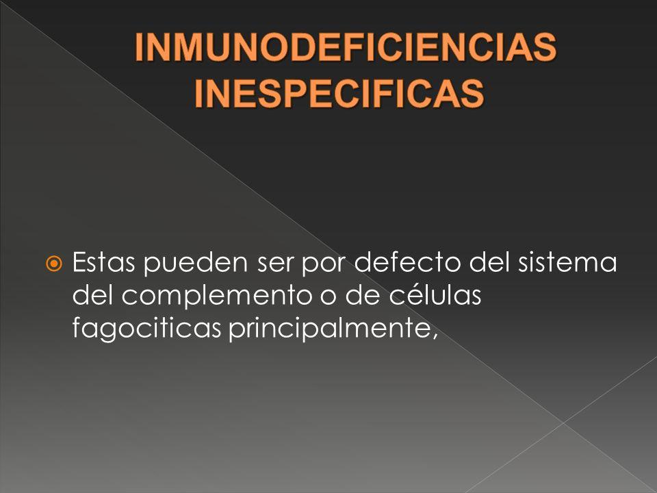 Estas pueden ser por defecto del sistema del complemento o de células fagociticas principalmente,