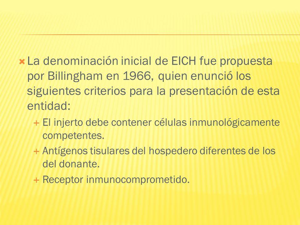 La denominación inicial de EICH fue propuesta por Billingham en 1966, quien enunció los siguientes criterios para la presentación de esta entidad: El