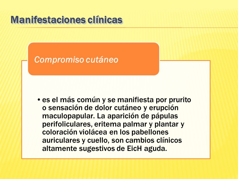 Manifestaciones clínicas es el más común y se manifiesta por prurito o sensación de dolor cutáneo y erupción maculopapular. La aparición de pápulas pe