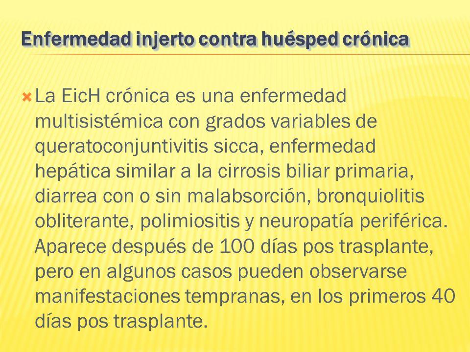 La EicH crónica es una enfermedad multisistémica con grados variables de queratoconjuntivitis sicca, enfermedad hepática similar a la cirrosis biliar