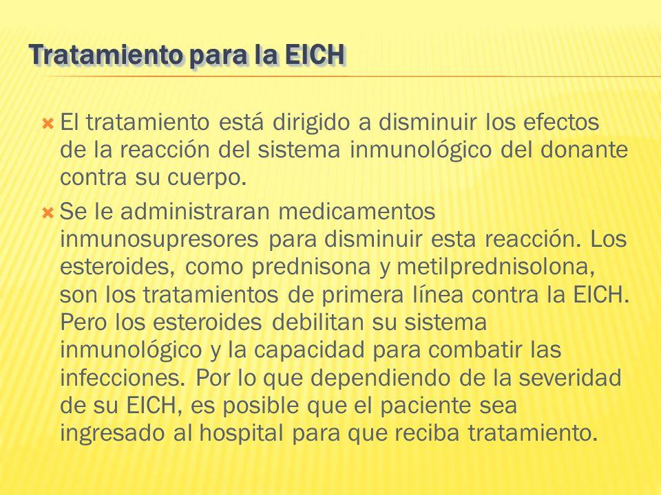 El tratamiento está dirigido a disminuir los efectos de la reacción del sistema inmunológico del donante contra su cuerpo. Se le administraran medicam
