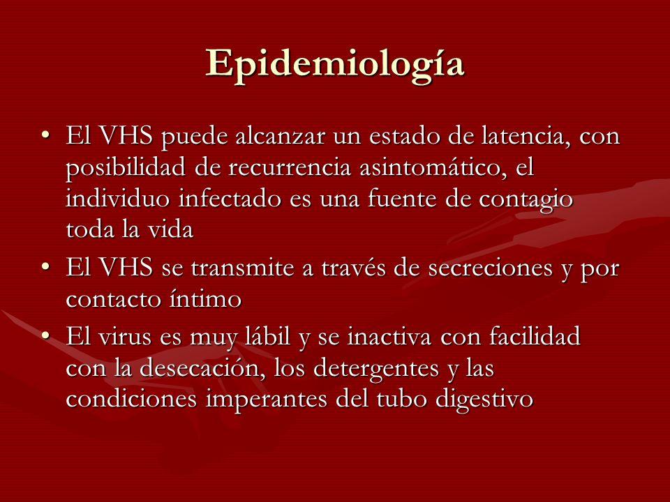 Epidemiología El VHS puede alcanzar un estado de latencia, con posibilidad de recurrencia asintomático, el individuo infectado es una fuente de contag