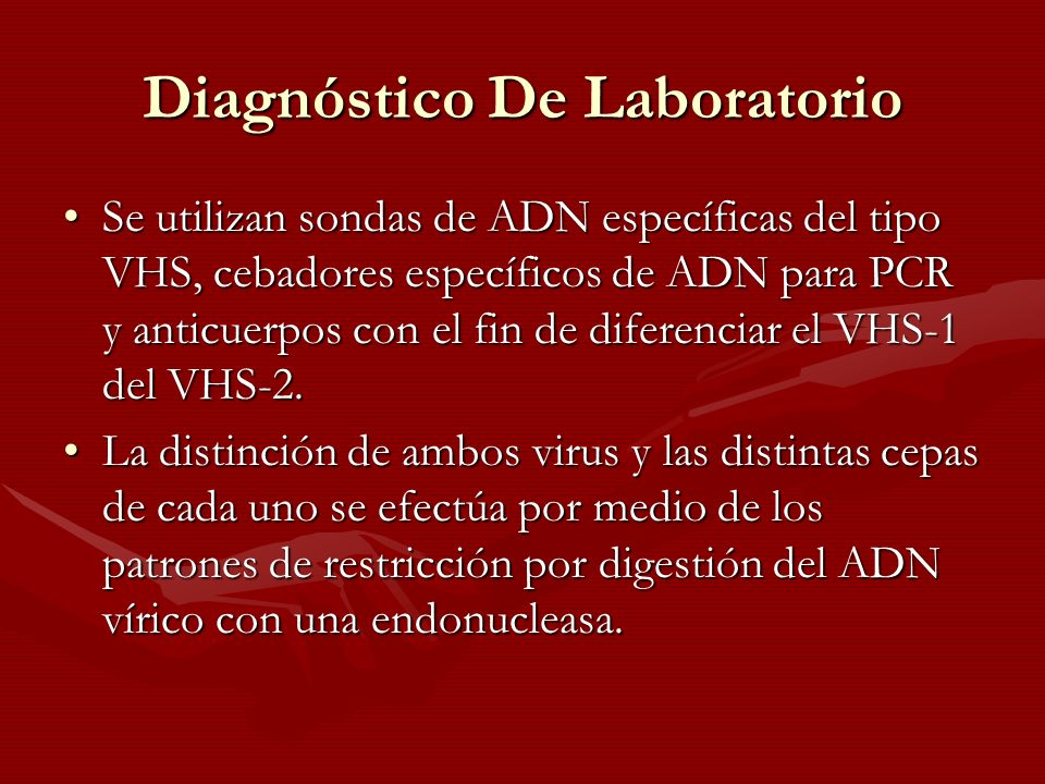 Diagnóstico De Laboratorio Se utilizan sondas de ADN específicas del tipo VHS, cebadores específicos de ADN para PCR y anticuerpos con el fin de difer