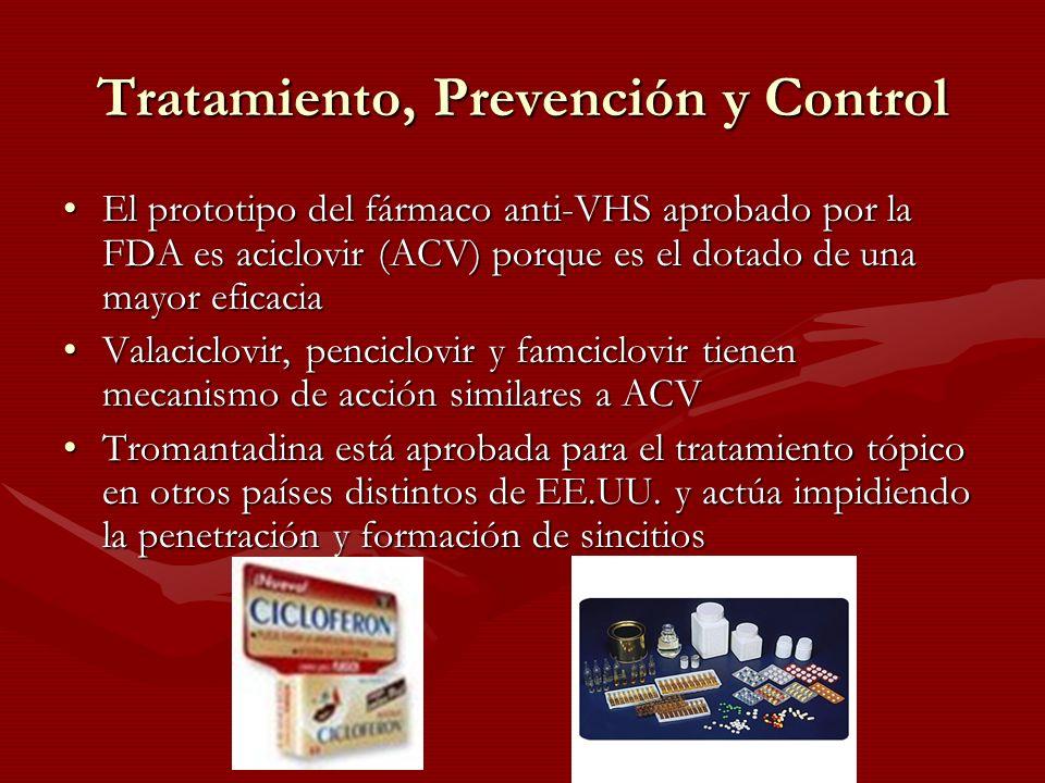 Tratamiento, Prevención y Control El prototipo del fármaco anti-VHS aprobado por la FDA es aciclovir (ACV) porque es el dotado de una mayor eficaciaEl