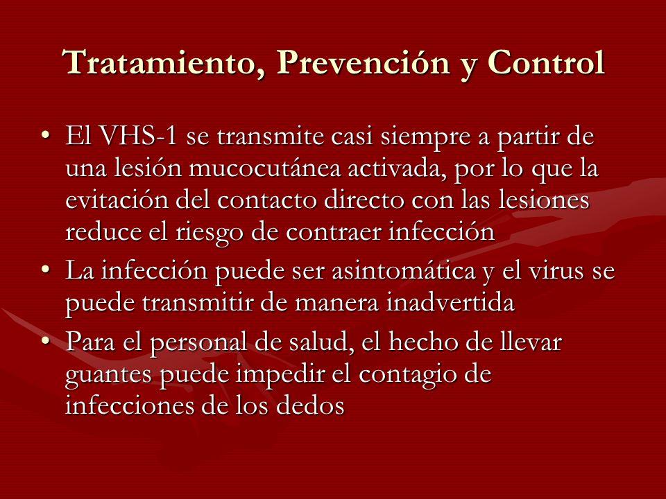 Tratamiento, Prevención y Control El VHS-1 se transmite casi siempre a partir de una lesión mucocutánea activada, por lo que la evitación del contacto