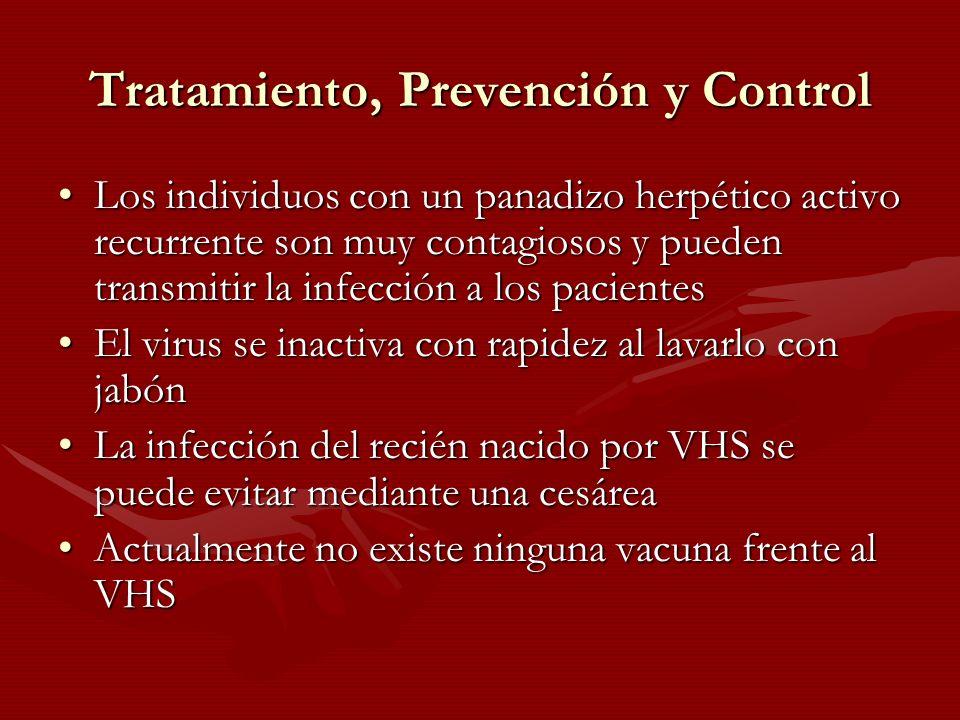 Tratamiento, Prevención y Control Los individuos con un panadizo herpético activo recurrente son muy contagiosos y pueden transmitir la infección a lo