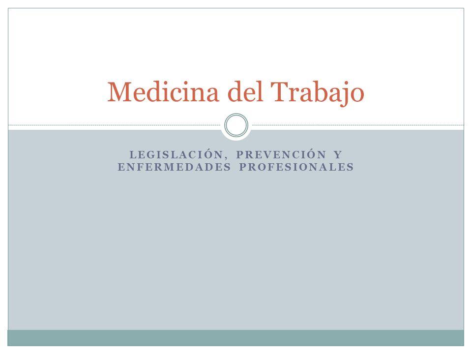 LEGISLACIÓN, PREVENCIÓN Y ENFERMEDADES PROFESIONALES Medicina del Trabajo