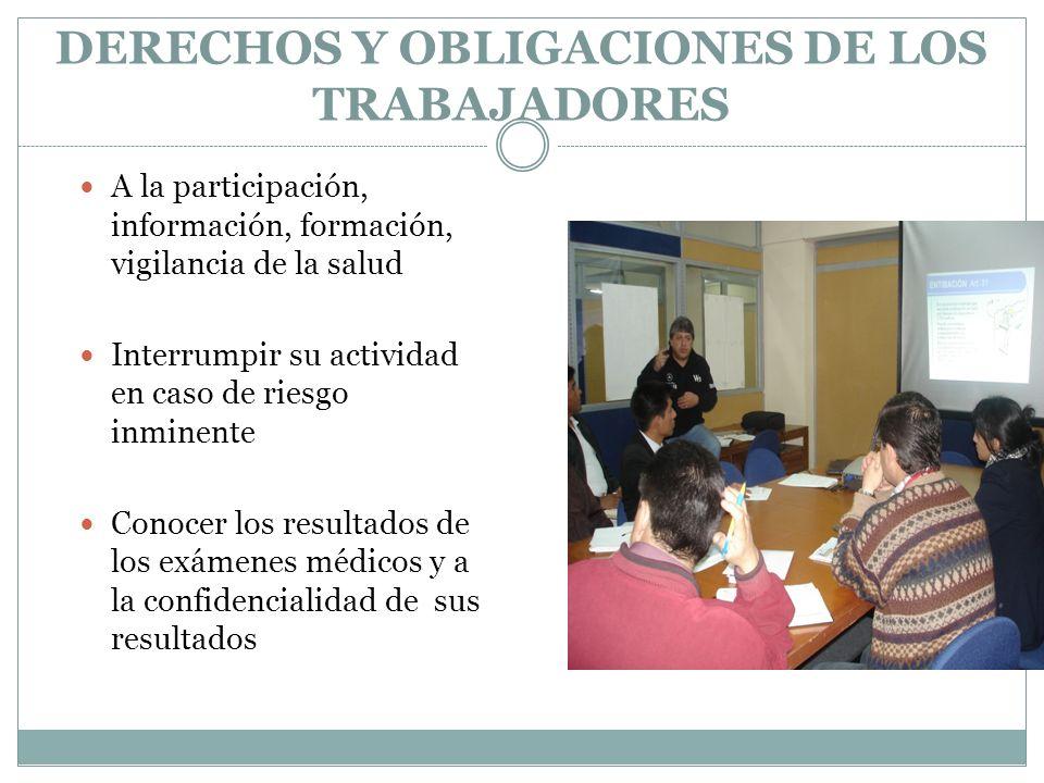 DERECHOS Y OBLIGACIONES DE LOS TRABAJADORES A la participación, información, formación, vigilancia de la salud Interrumpir su actividad en caso de rie