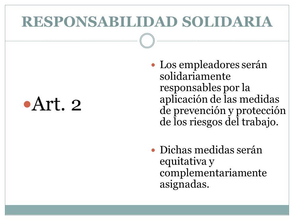 RESPONSABILIDAD SOLIDARIA Art. 2 Los empleadores serán solidariamente responsables por la aplicación de las medidas de prevención y protección de los
