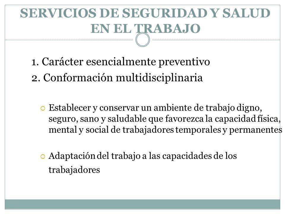SERVICIOS DE SEGURIDAD Y SALUD EN EL TRABAJO 1. Carácter esencialmente preventivo 2. Conformación multidisciplinaria Establecer y conservar un ambient