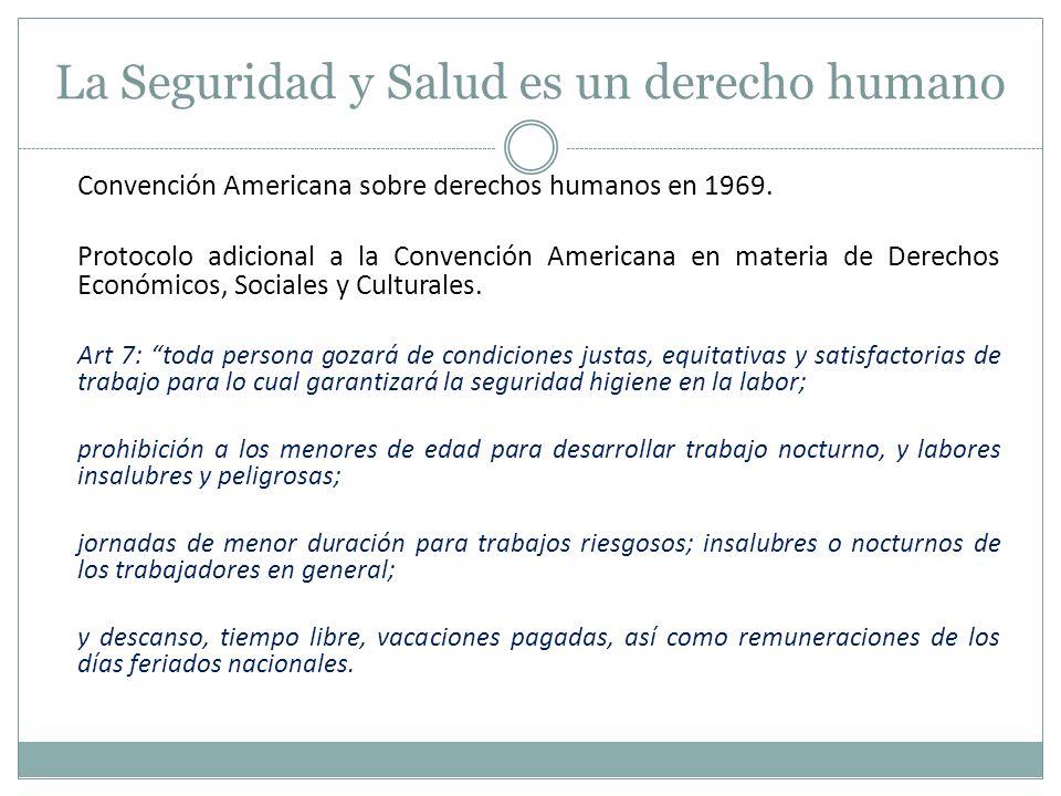 La Seguridad y Salud es un derecho humano Convención Americana sobre derechos humanos en 1969. Protocolo adicional a la Convención Americana en materi