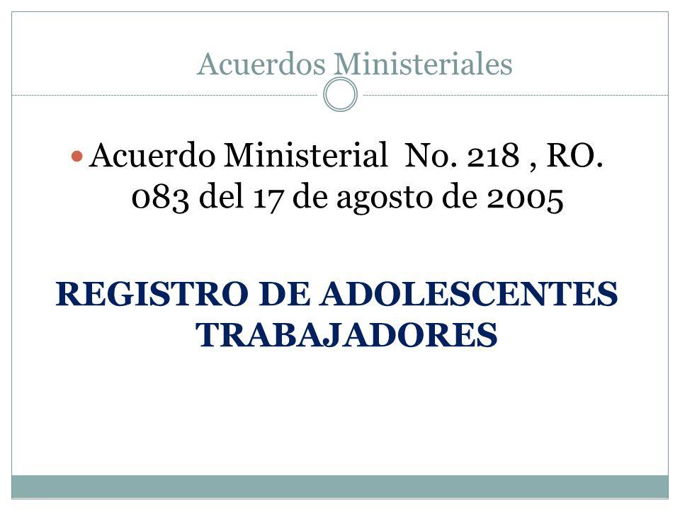Acuerdo Ministerial No. 218, RO. 083 del 17 de agosto de 2005 REGISTRO DE ADOLESCENTES TRABAJADORES Acuerdos Ministeriales