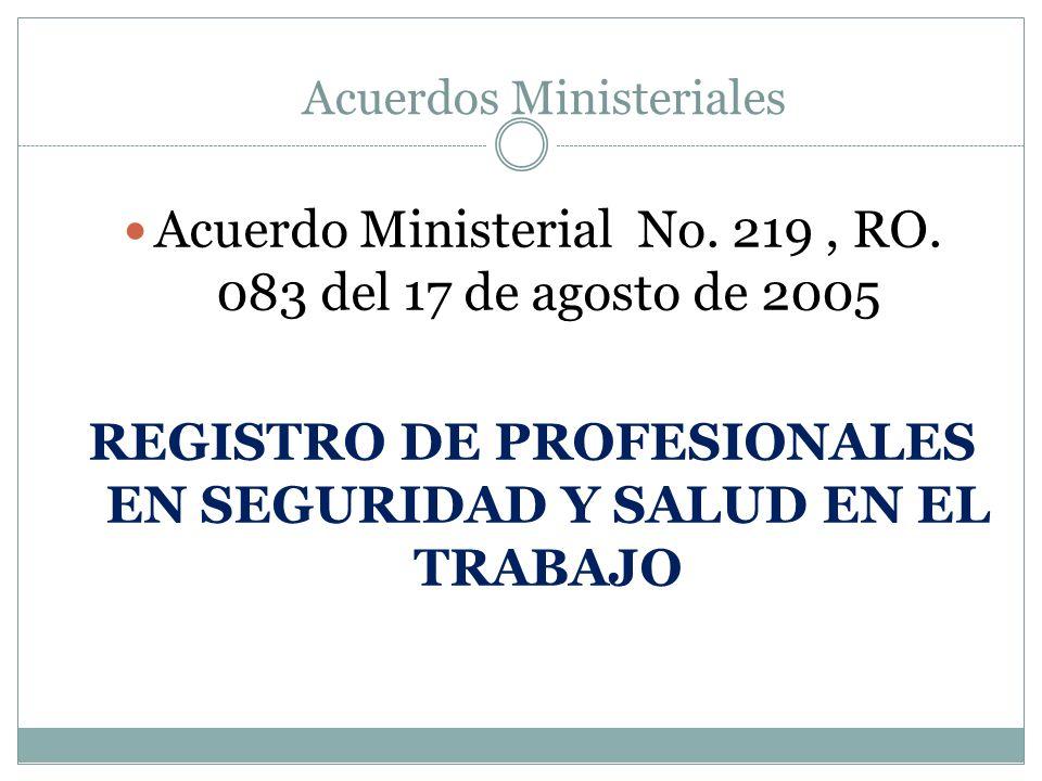 Acuerdo Ministerial No. 219, RO. 083 del 17 de agosto de 2005 REGISTRO DE PROFESIONALES EN SEGURIDAD Y SALUD EN EL TRABAJO