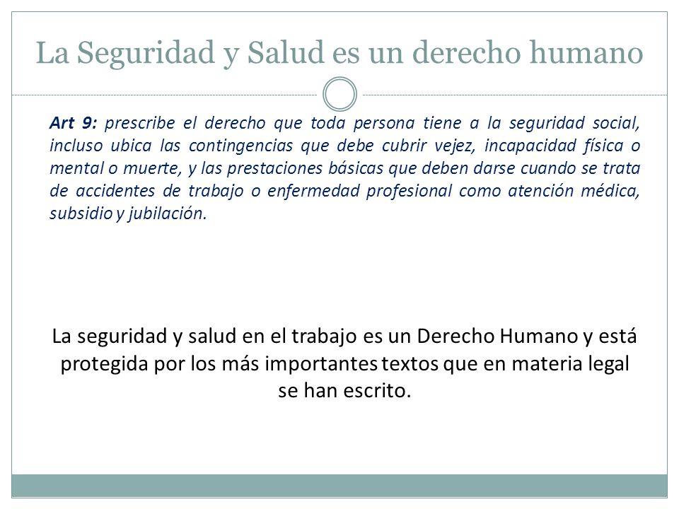 La Seguridad y Salud es un derecho humano Art 9: prescribe el derecho que toda persona tiene a la seguridad social, incluso ubica las contingencias qu