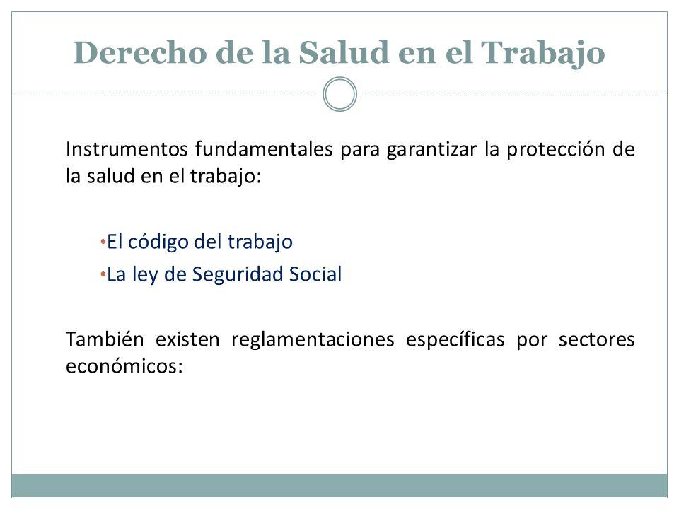 Derecho de la Salud en el Trabajo Instrumentos fundamentales para garantizar la protección de la salud en el trabajo: El código del trabajo La ley de