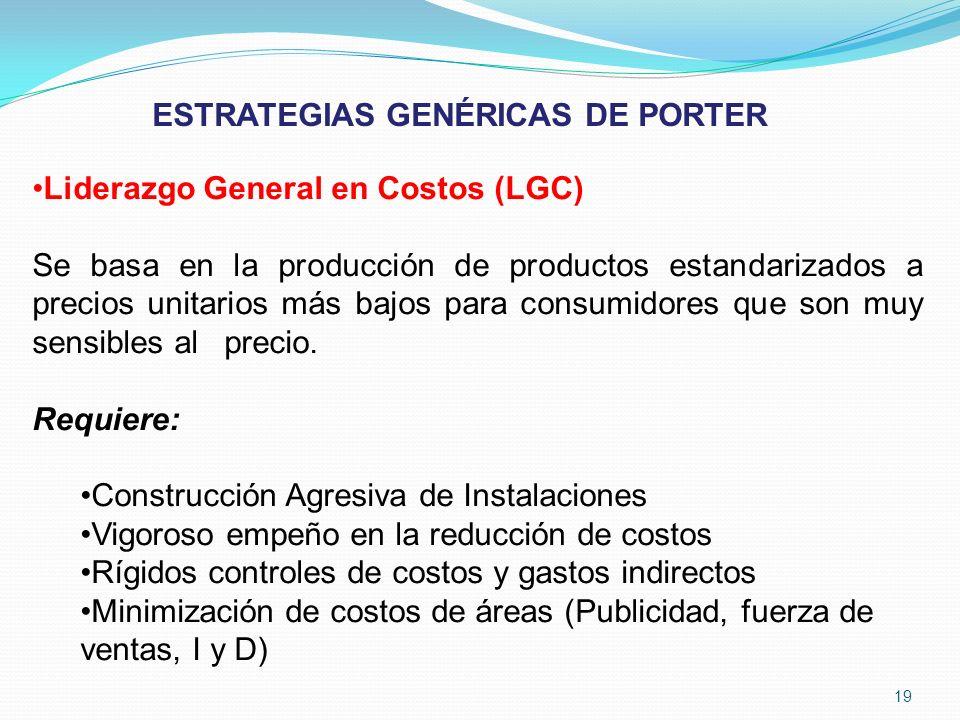 Liderazgo General en Costos (LGC) Se basa en la producción de productos estandarizados a precios unitarios más bajos para consumidores que son muy sen