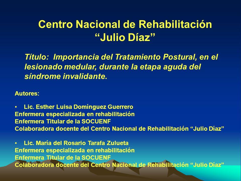 Centro Nacional de Rehabilitación Julio Díaz Título: Importancia del Tratamiento Postural, en el lesionado medular, durante la etapa aguda del síndrome invalidante.