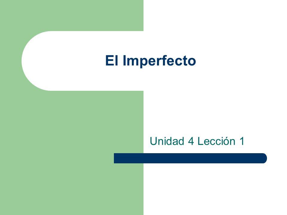 El Imperfecto Unidad 4 Lección 1