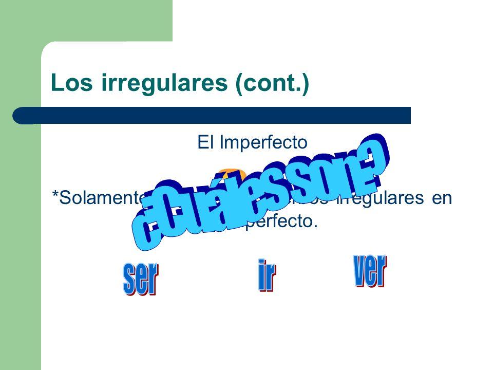 Los irregulares (cont.) El Imperfecto *Solamente hay _______ verbos irregulares en el imperfecto.