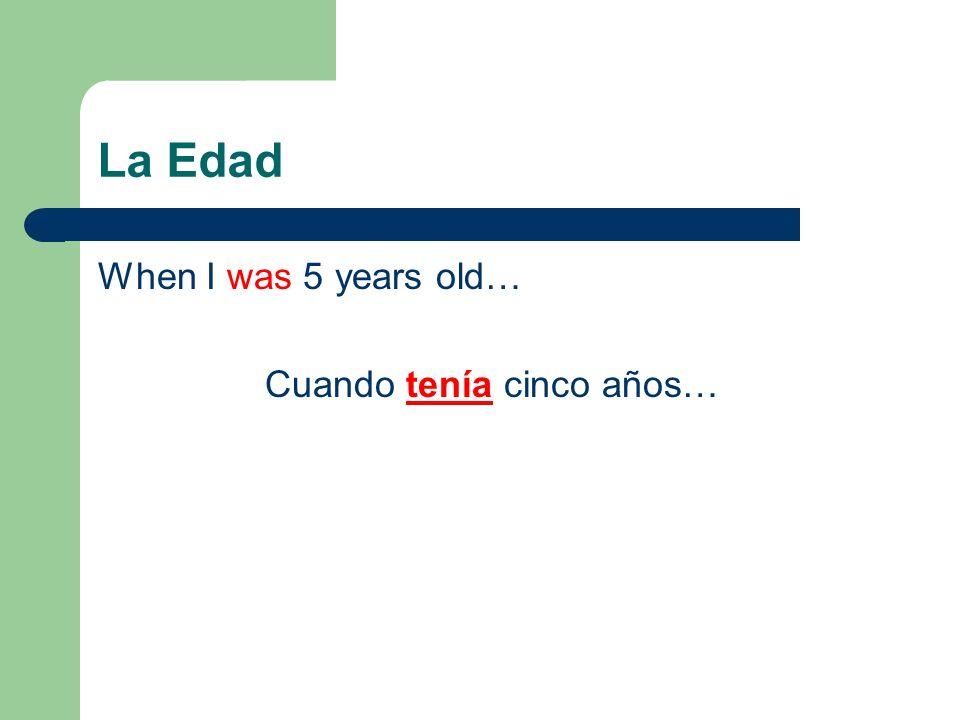 La Edad When I was 5 years old… Cuando tenía cinco años…