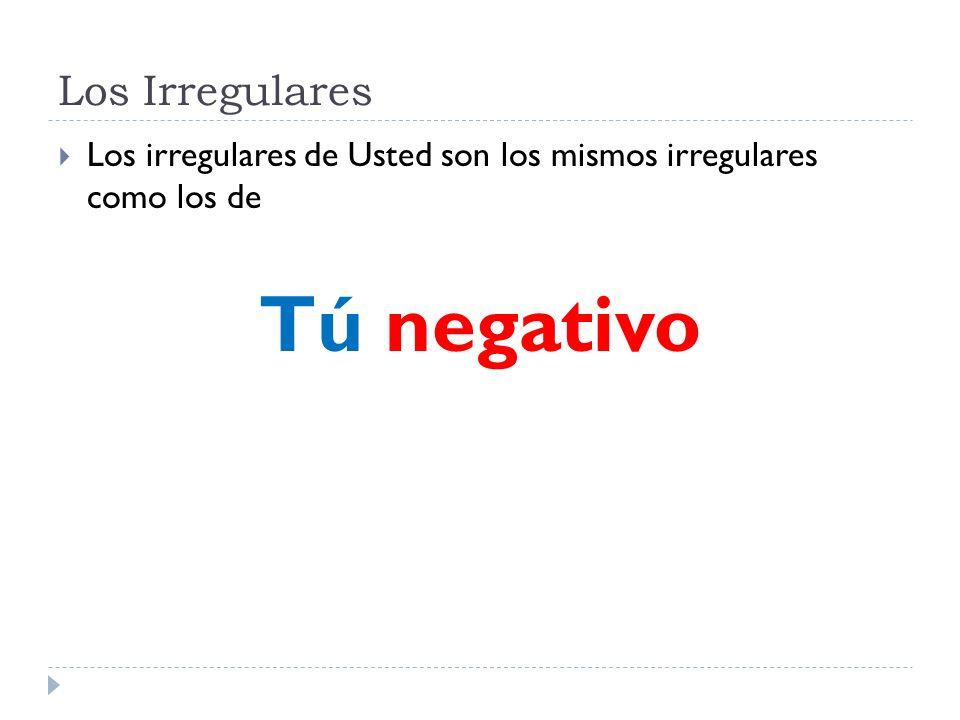 Los Irregulares Los irregulares de Usted son los mismos irregulares como los de Tú negativo