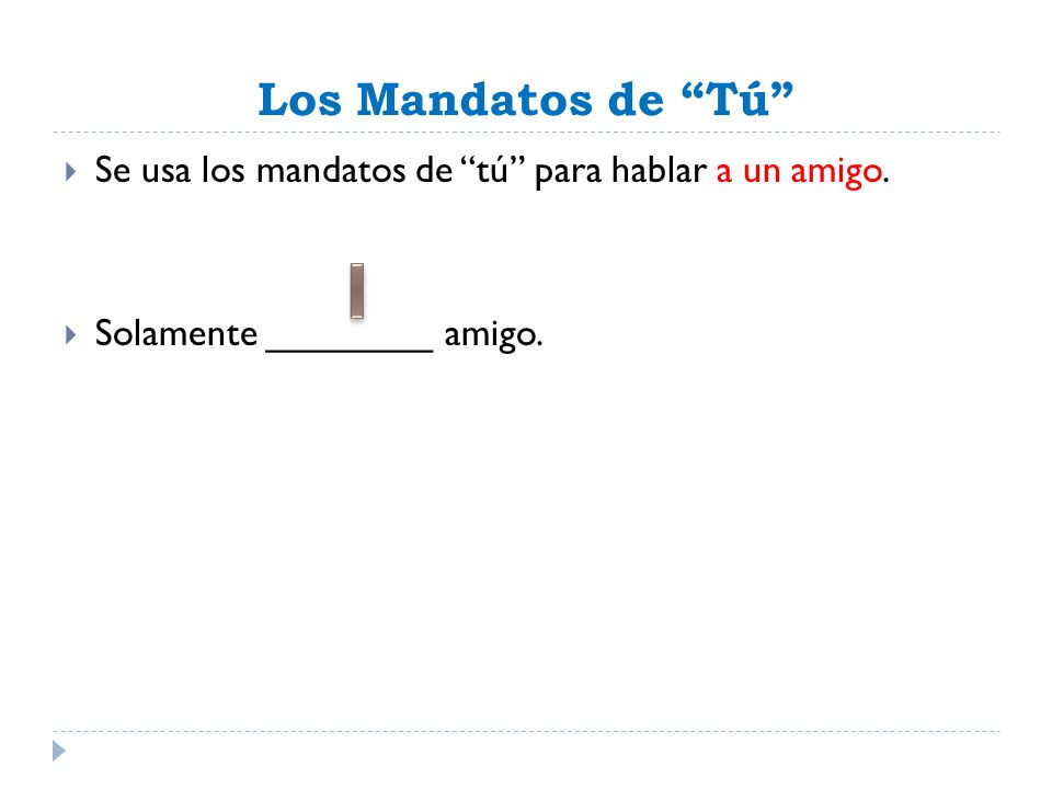 Mandatos con objetos (cont.) Read a book! = Read it! ¡Leelo! Tell the truth! = Tell it! ¡Dila!