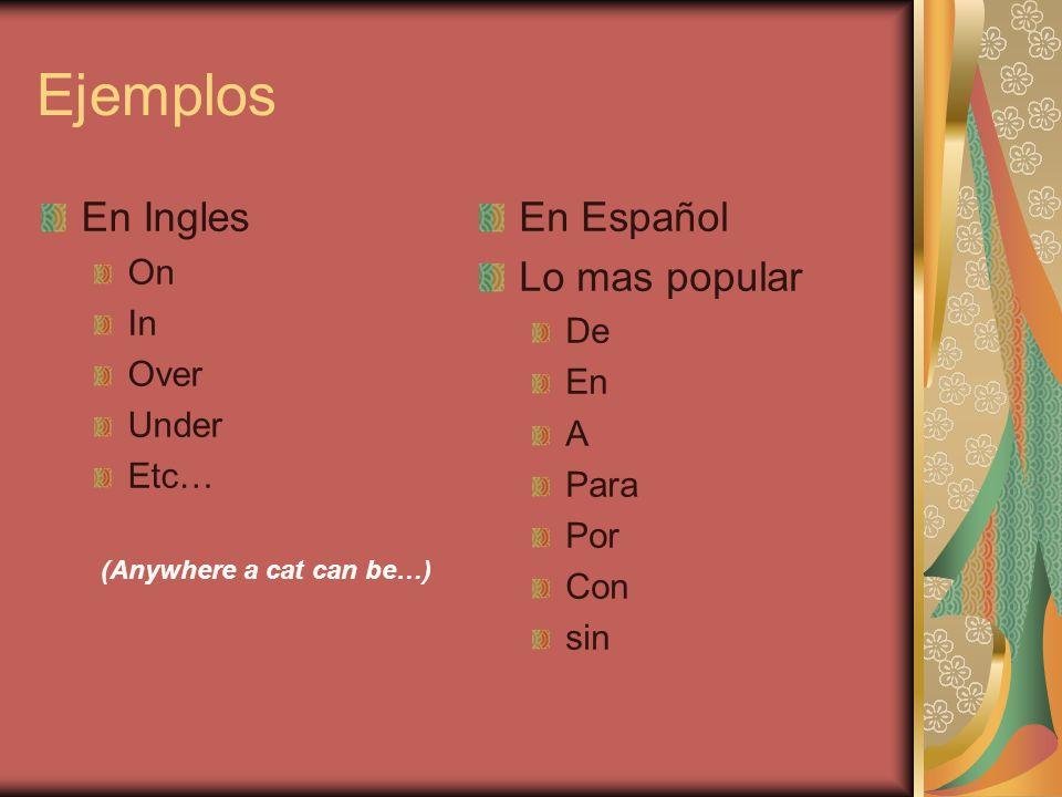 Ejemplos En Ingles On In Over Under Etc… (Anywhere a cat can be…) En Español Lo mas popular De En A Para Por Con sin