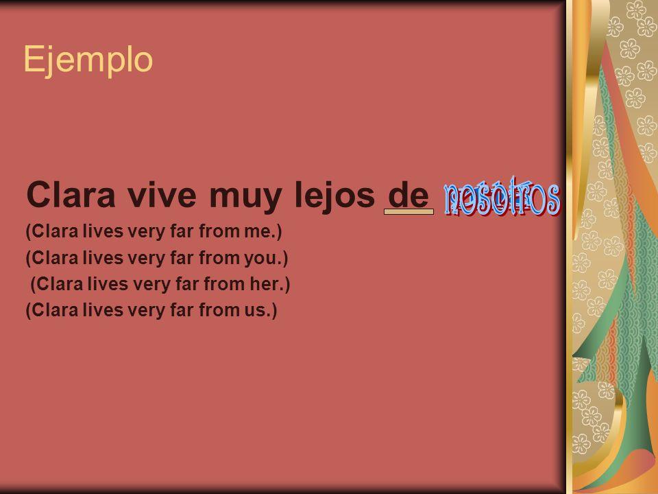 Ejemplo Clara vive muy lejos de (Clara lives very far from me.) (Clara lives very far from you.) (Clara lives very far from her.) (Clara lives very fa