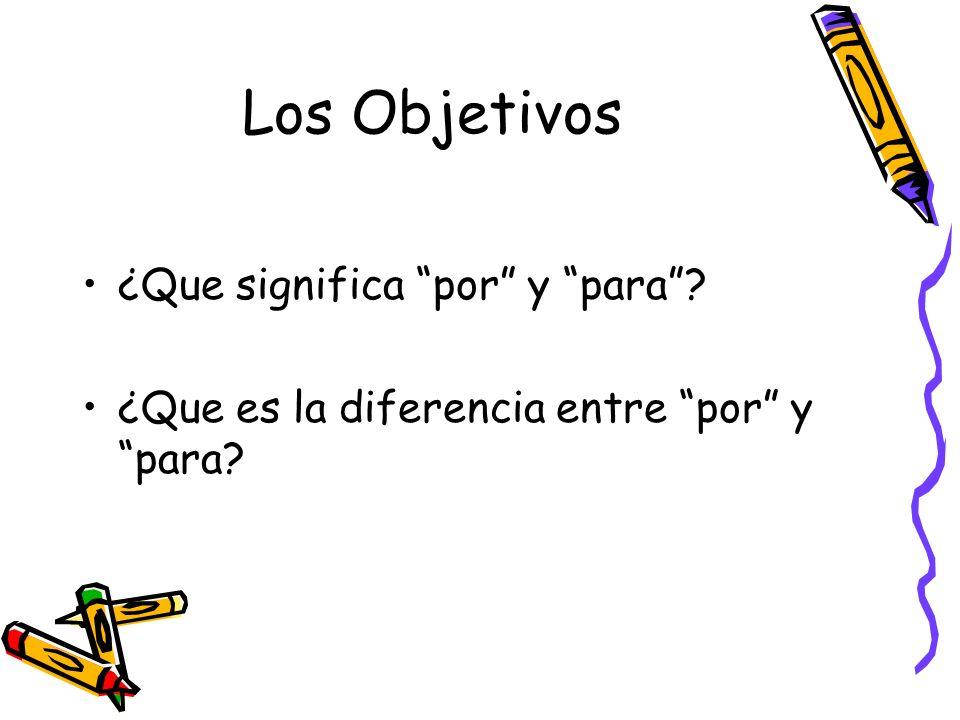 Los Objetivos ¿Que significa por y para? ¿Que es la diferencia entre por y para?