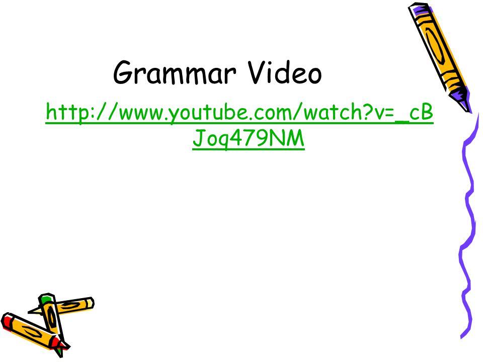 Grammar Video http://www.youtube.com/watch?v=_cB Joq479NM