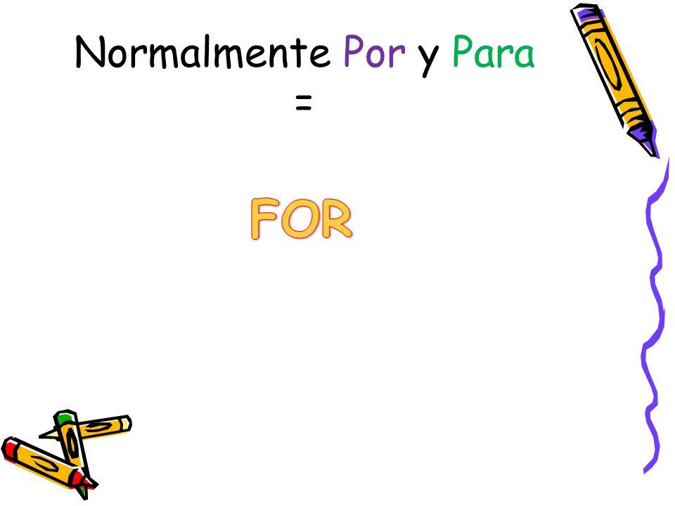 Normalmente Por y Para =