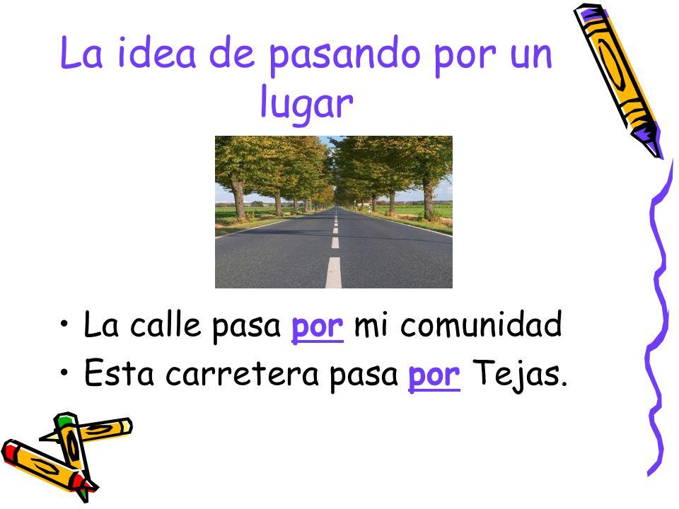 La idea de pasando por un lugar La calle pasa por mi comunidad Esta carretera pasa por Tejas.