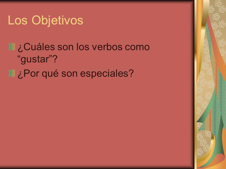 Los Objetivos ¿Cuáles son los verbos como gustar? ¿Por qué son especiales?