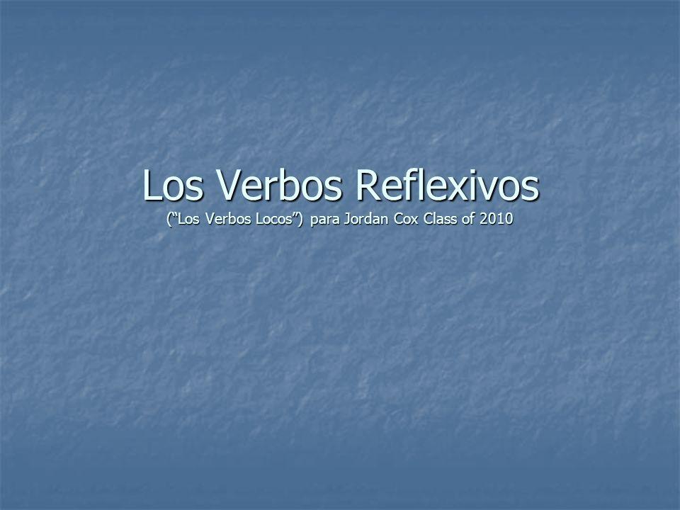Los Verbos Reflexivos (Los Verbos Locos) para Jordan Cox Class of 2010