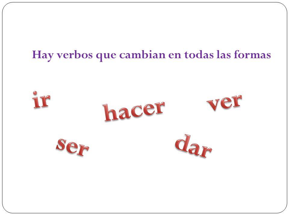Hay verbos que cambian en todas las formas