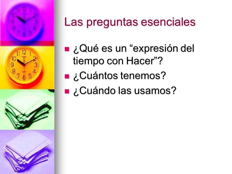 Las preguntas esenciales ¿Qué es un expresión del tiempo con Hacer.