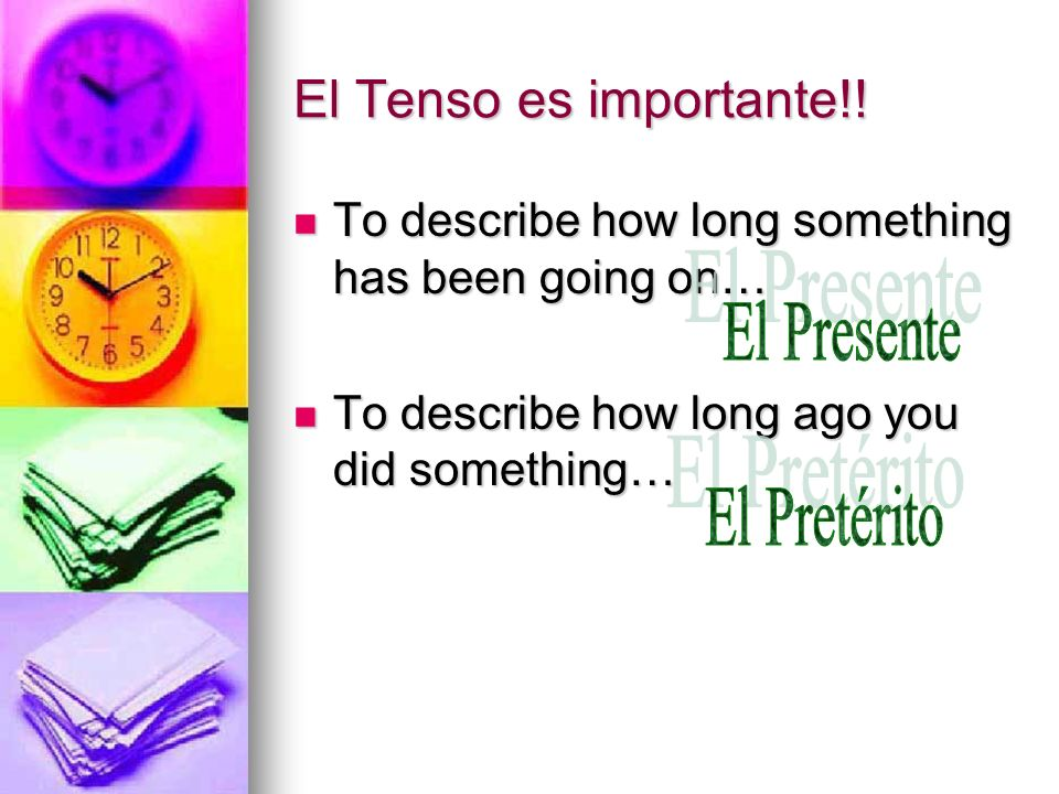 El Tenso es importante!! To describe how long something has been going on… To describe how long something has been going on… To describe how long ago