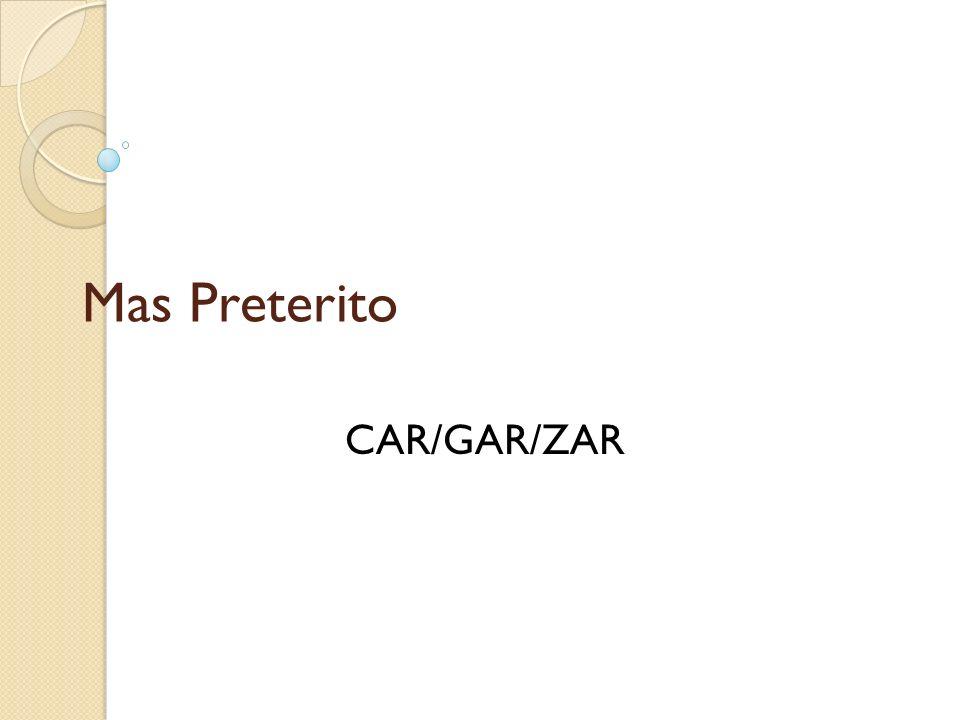 Mas Preterito CAR/GAR/ZAR