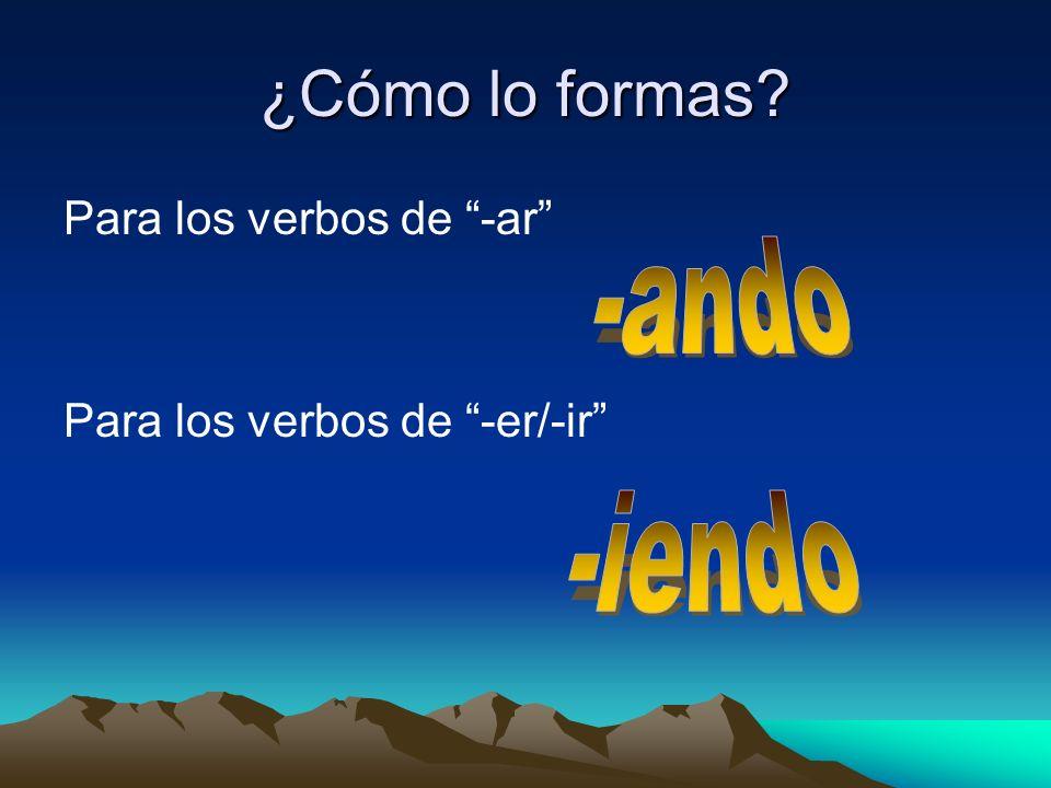 ¿Cómo lo formas? Para los verbos de -ar Para los verbos de -er/-ir