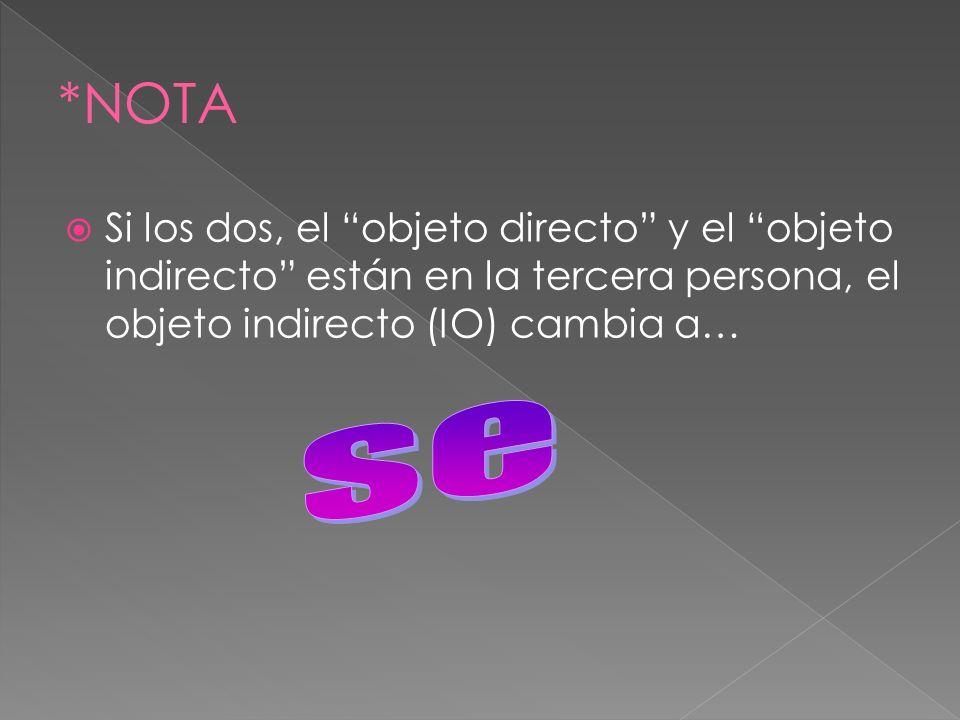Si los dos, el objeto directo y el objeto indirecto están en la tercera persona, el objeto indirecto (IO) cambia a…