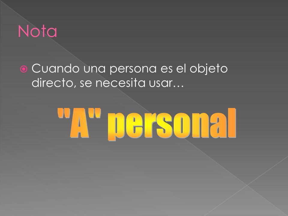 Cuando una persona es el objeto directo, se necesita usar…