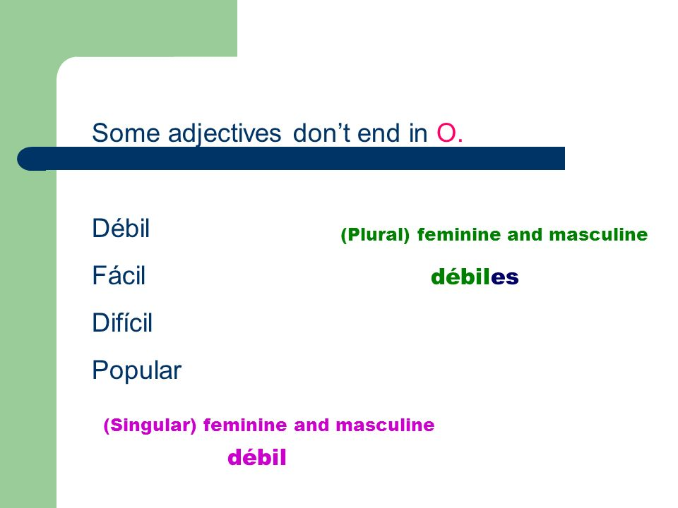 Some adjectives dont end in O.