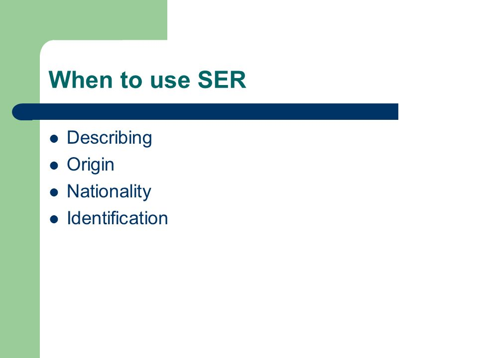 When to use SER Describing Origin Nationality Identification