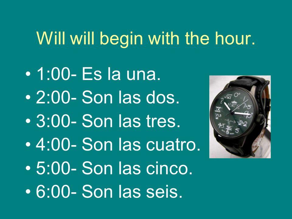 7:00- Son las siete.8:00- Son las ocho. 9:00- Son las nueve.