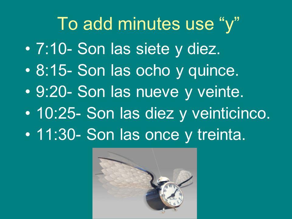 To add minutes use y 12:35- Son las doce y treinta y cinco.