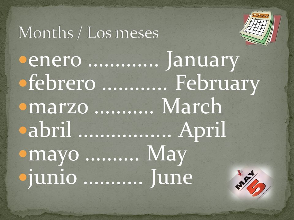 enero............. January febrero............ February marzo...........