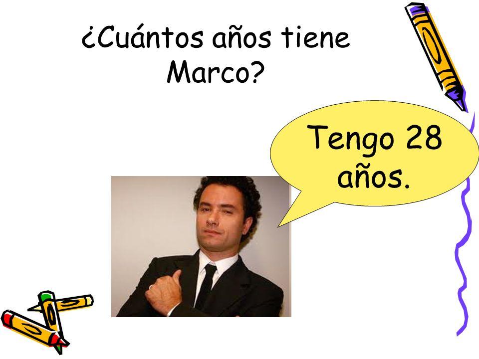 ¿Cuántos años tiene Marco? Tengo 28 años.
