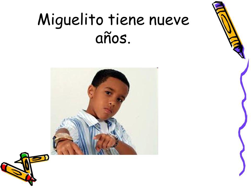 Miguelito tiene nueve años.