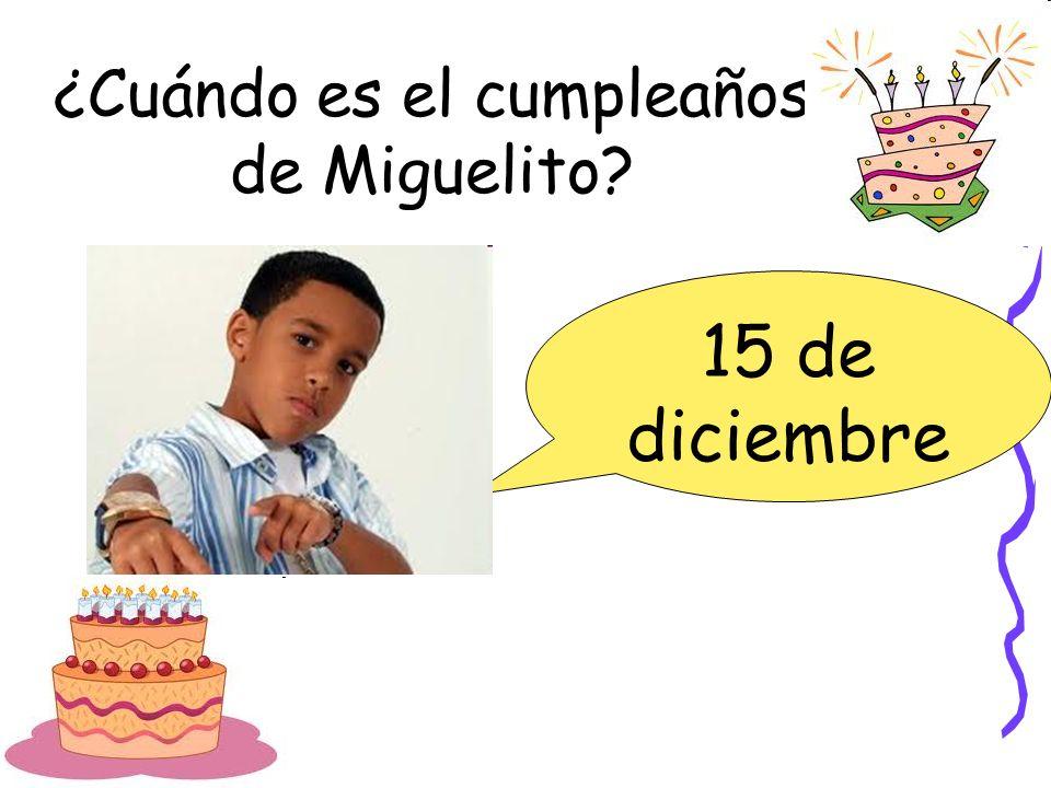 ¿Cuándo es el cumpleaños de Miguelito? 15 de diciembre